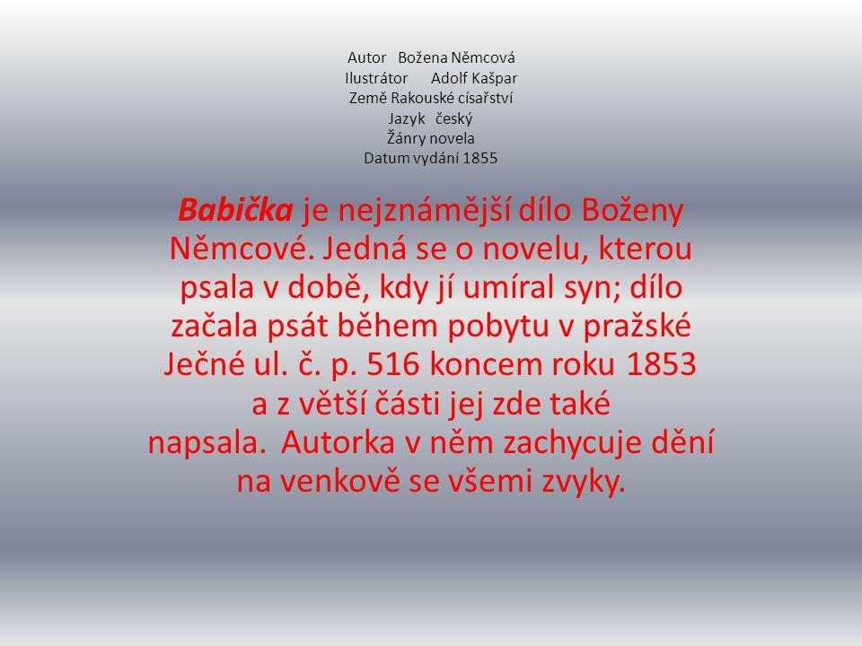 Autor Božena Němcová Ilustrátor Adolf Kašpar Země Rakouské císařství Jazyk český Žánry novela Datum vydání 1855 Babička je nejznámější dílo Boženy Něm