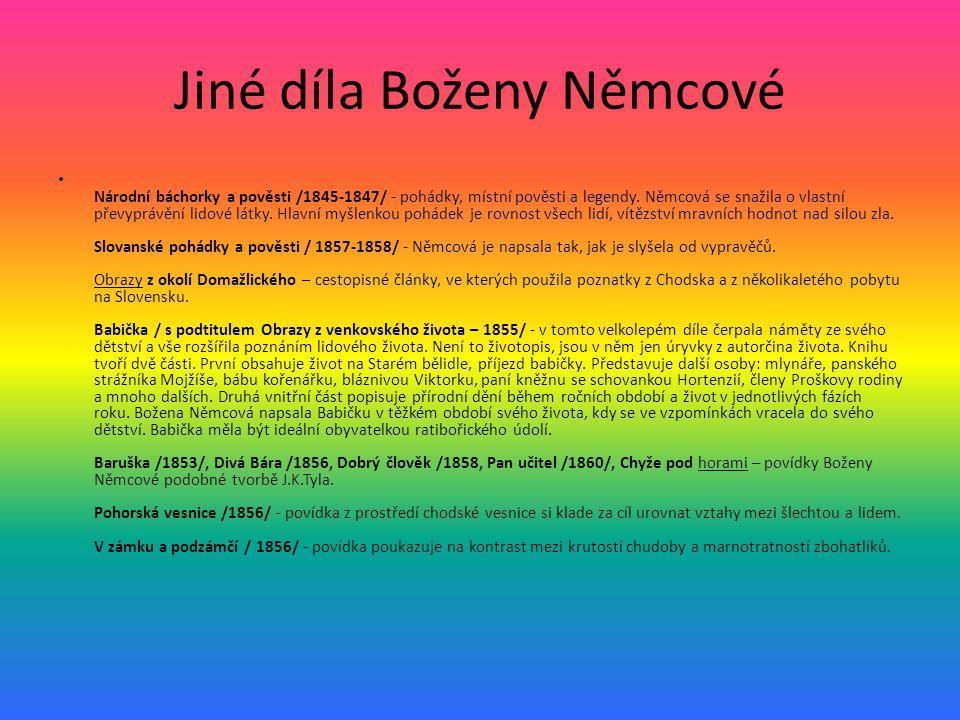 Jiné díla Boženy Němcové • Národní báchorky a pověsti /1845-1847/ - pohádky, místní pověsti a legendy. Němcová se snažila o vlastní převyprávění lidov