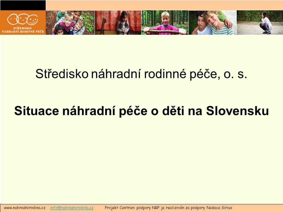 Středisko náhradní rodinné péče, o. s. Situace náhradní péče o děti na Slovensku www.nahradnirodina.cz info@nahradnirodina.cz Projekt Centrum podpory