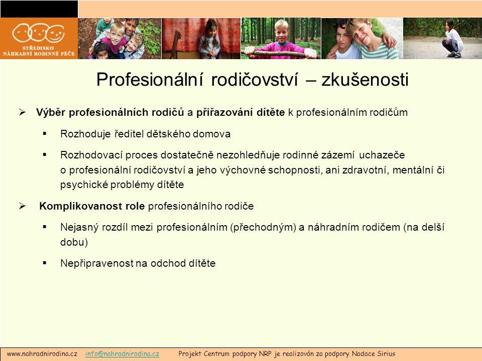 Profesionální rodičovství – zkušenosti  Výběr profesionálních rodičů a přiřazování dítěte k profesionálním rodičům  Rozhoduje ředitel dětského domov