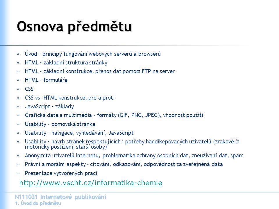 N111031 Internetové publikování 1. Úvod do předmětu Osnova předmětu »Úvod - principy fungování webových serverů a browserů »HTML - základní struktura