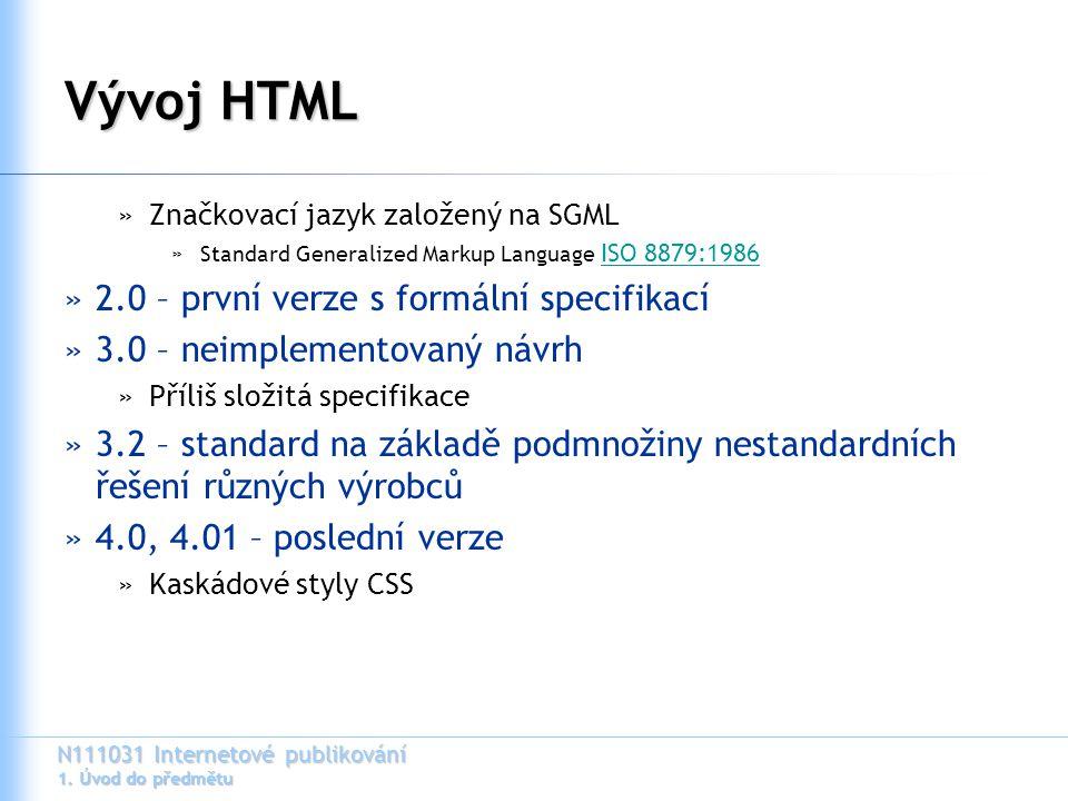 N111031 Internetové publikování 1. Úvod do předmětu Vývoj HTML »Značkovací jazyk založený na SGML »Standard Generalized Markup Language ISO 8879:1986