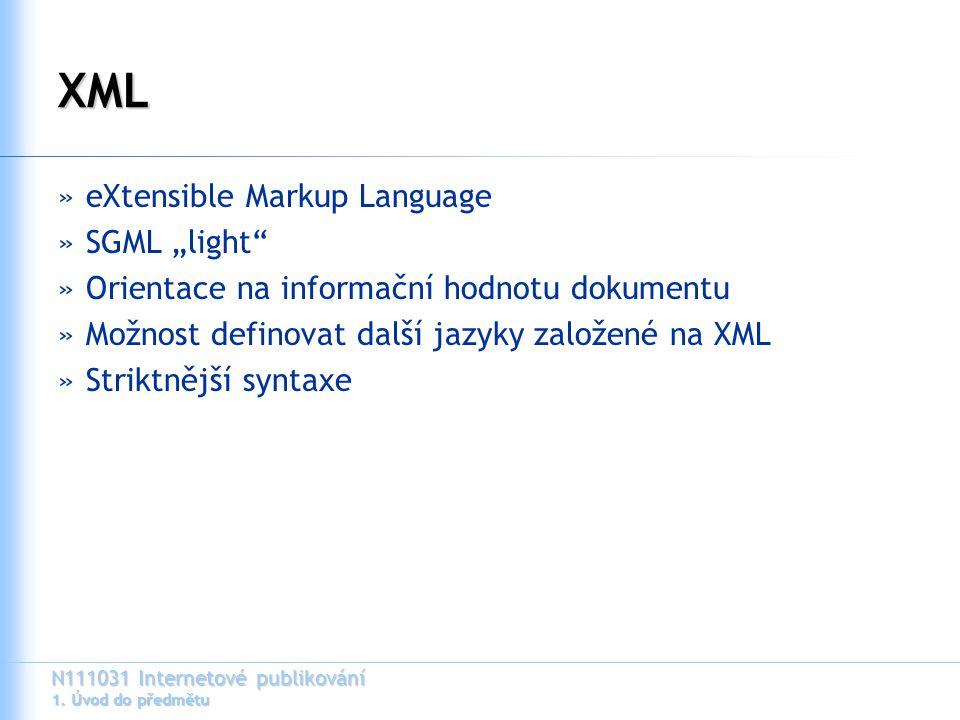 """N111031 Internetové publikování 1. Úvod do předmětu XML »eXtensible Markup Language »SGML """"light"""" »Orientace na informační hodnotu dokumentu »Možnost"""
