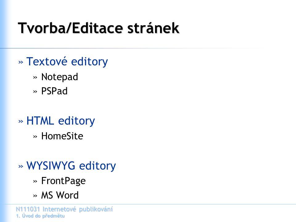 N111031 Internetové publikování 1. Úvod do předmětu Tvorba/Editace stránek »Textové editory »Notepad »PSPad »HTML editory »HomeSite »WYSIWYG editory »