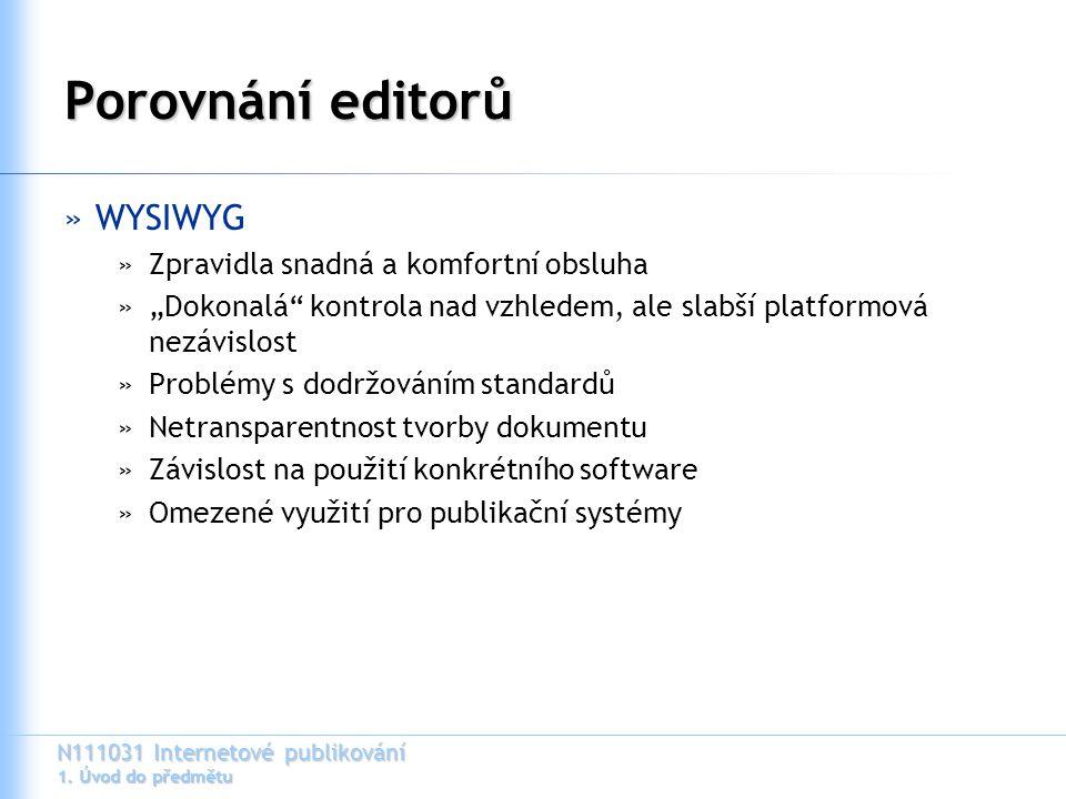 """N111031 Internetové publikování 1. Úvod do předmětu Porovnání editorů »WYSIWYG »Zpravidla snadná a komfortní obsluha »""""Dokonalá"""" kontrola nad vzhledem"""