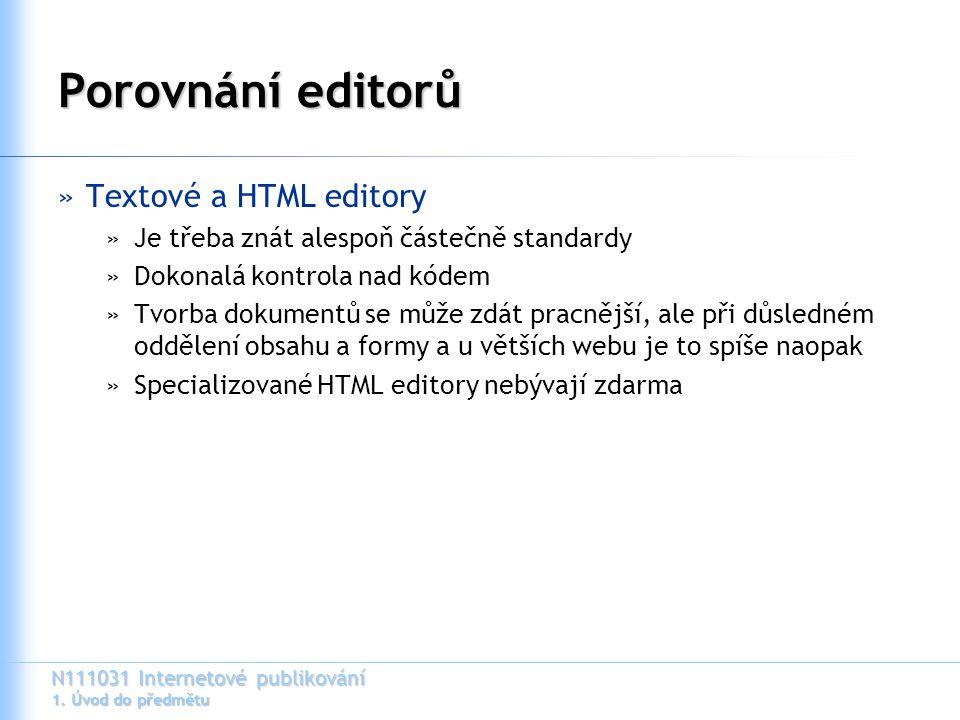 N111031 Internetové publikování 1. Úvod do předmětu Porovnání editorů »Textové a HTML editory »Je třeba znát alespoň částečně standardy »Dokonalá kont
