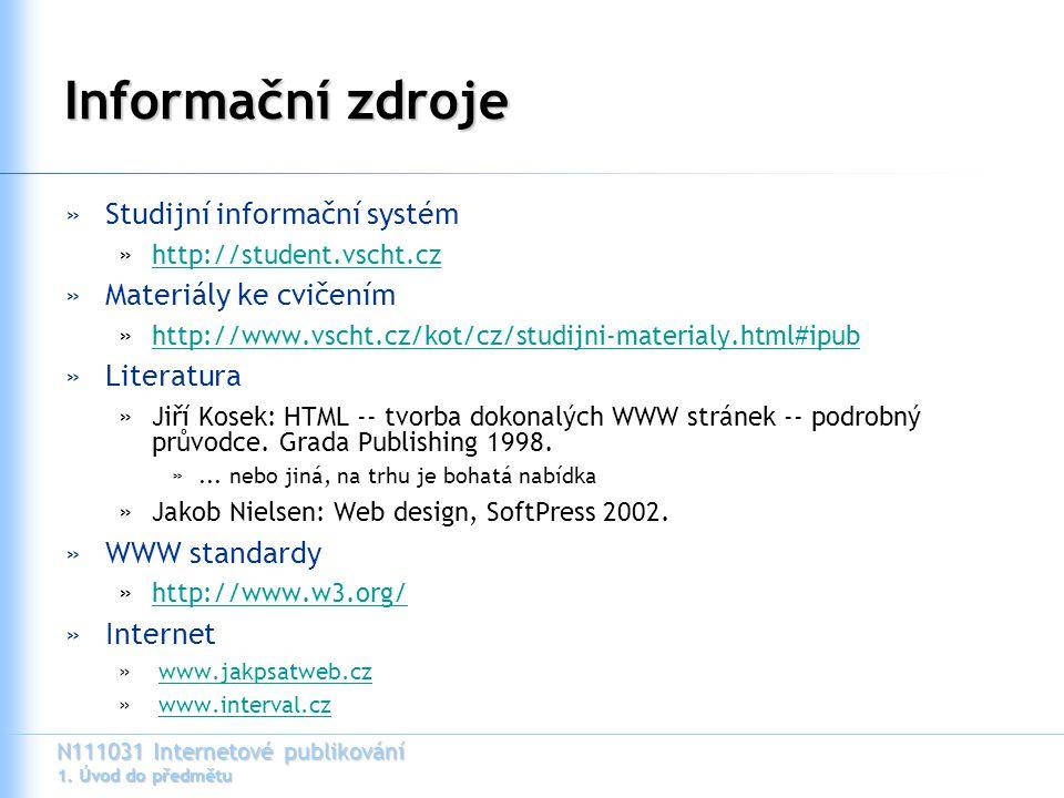 N111031 Internetové publikování 1. Úvod do předmětu Informační zdroje »Studijní informační systém »http://student.vscht.czhttp://student.vscht.cz »Mat