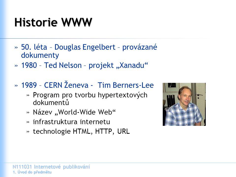 """N111031 Internetové publikování 1. Úvod do předmětu Historie WWW »50. léta – Douglas Engelbert – provázané dokumenty »1980 – Ted Nelson – projekt """"Xan"""
