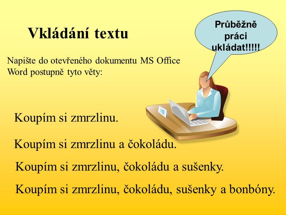 Vkládání textu Napište do otevřeného dokumentu MS Office Word postupně tyto věty: Koupím si zmrzlinu.