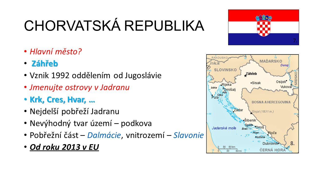 CHORVATSKÁ REPUBLIKA • Hlavní město? Záhřeb • Záhřeb • Vznik 1992 oddělením od Jugoslávie • Jmenujte ostrovy v Jadranu • Krk, Cres, Hvar, … • Nejdelší