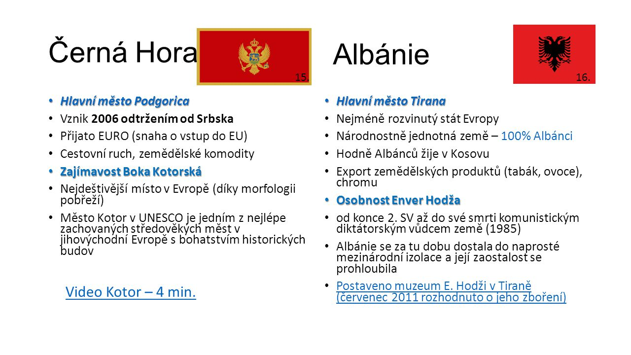 Černá Hora • Hlavní město Podgorica • Vznik 2006 odtržením od Srbska • Přijato EURO (snaha o vstup do EU) • Cestovní ruch, zemědělské komodity • Zajím