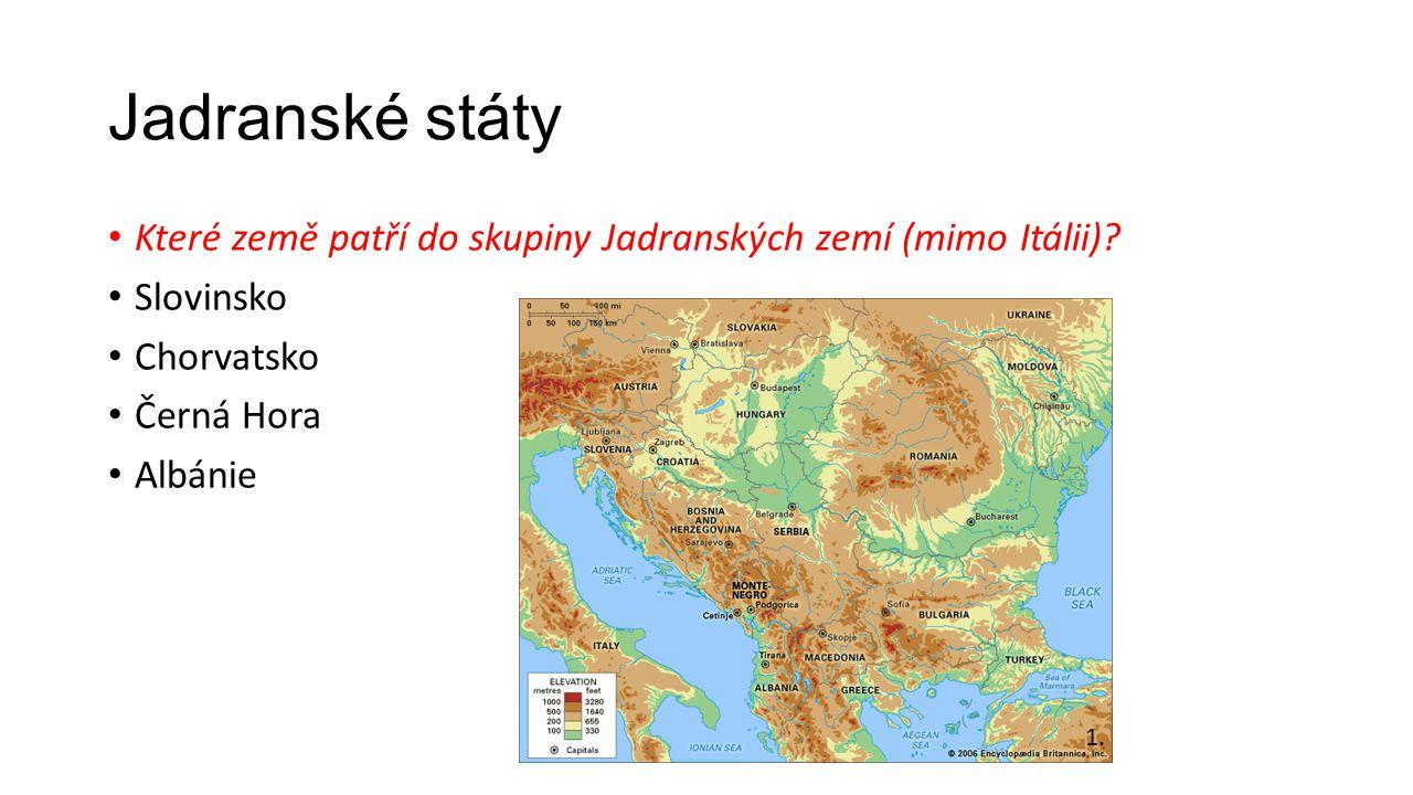 Jadranské státy • Které země patří do skupiny Jadranských zemí (mimo Itálii)? • Slovinsko • Chorvatsko • Černá Hora • Albánie 1.