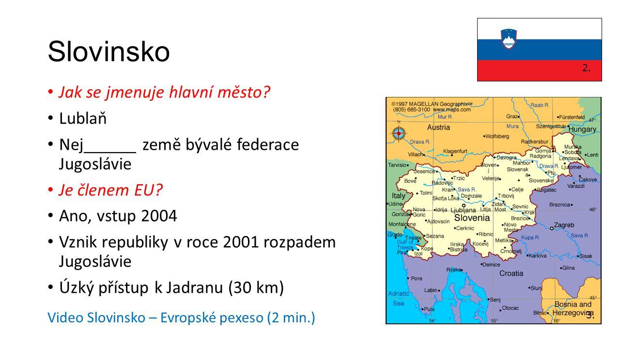 Slovinsko • Jak se jmenuje hlavní město? • Lublaň • Nej______ země bývalé federace Jugoslávie • Je členem EU? • Ano, vstup 2004 • Vznik republiky v ro