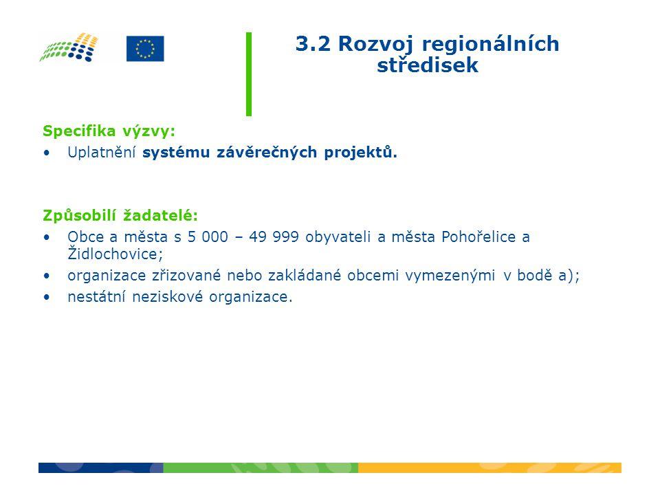 Specifika výzvy: •Uplatnění systému závěrečných projektů. Způsobilí žadatelé: •Obce a města s 5 000 – 49 999 obyvateli a města Pohořelice a Židlochovi