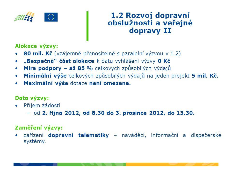 1.2 Rozvoj dopravní obslužnosti a veřejné dopravy II Alokace výzvy: •80 mil.