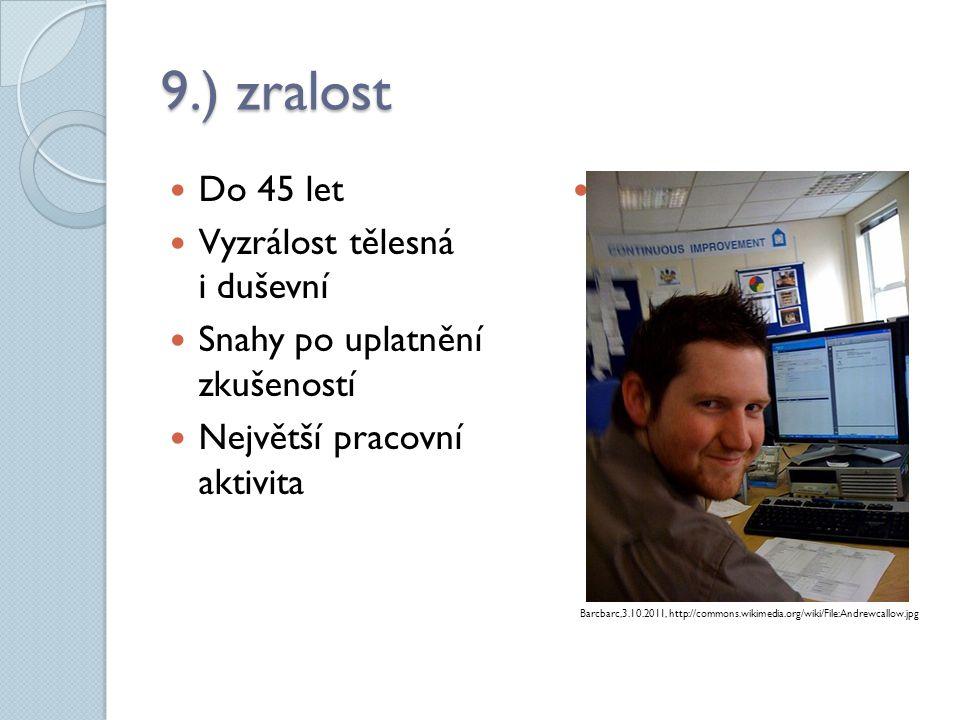 9.) zralost  Do 45 let  Vyzrálost tělesná i duševní  Snahy po uplatnění zkušeností  Největší pracovní aktivita  Barcbarc Barcbarc Barcbarc,3.10.2