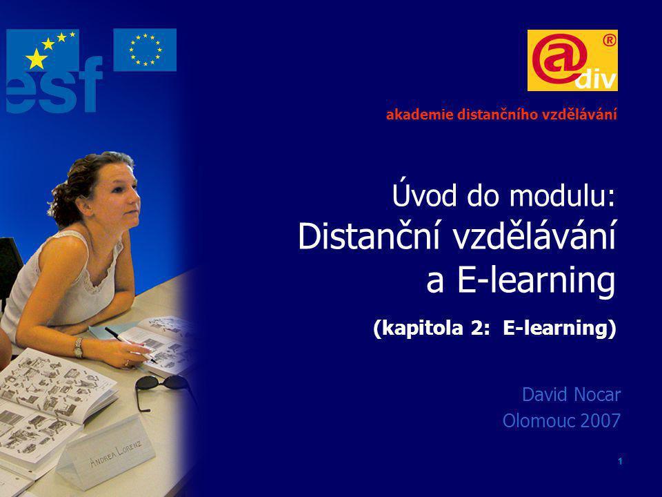 1 Úvod do modulu: Distanční vzdělávání a E-learning (kapitola 2: E-learning) David Nocar Olomouc 2007 akademie distančního vzdělávání