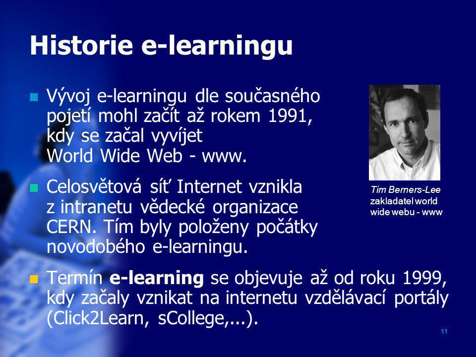 11 Historie e-learningu  Vývoj e-learningu dle současného pojetí mohl začít až rokem 1991, kdy se začal vyvíjet World Wide Web - www.  Celosvětová s