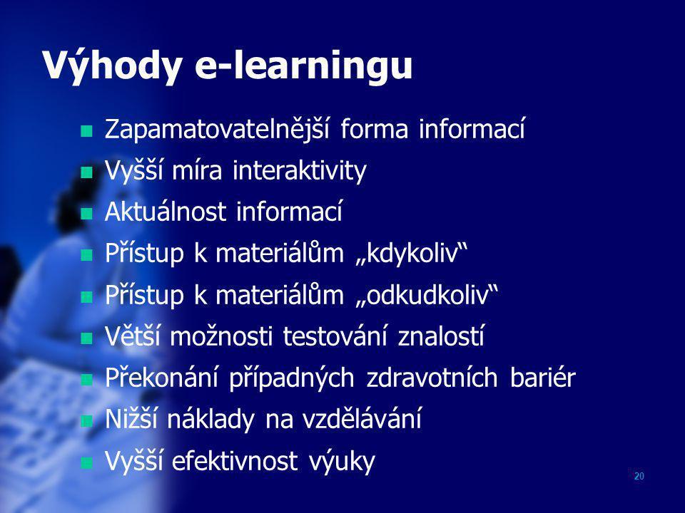 """20 Výhody e-learningu  Zapamatovatelnější forma informací  Vyšší míra interaktivity  Aktuálnost informací  Přístup k materiálům """"kdykoliv""""  Příst"""