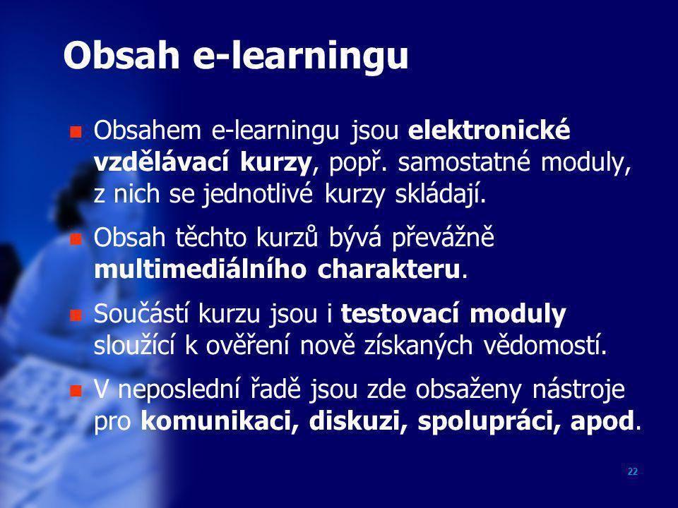 22 Obsah e-learningu  Obsahem e-learningu jsou elektronické vzdělávací kurzy, popř. samostatné moduly, z nich se jednotlivé kurzy skládají.  Obsah t