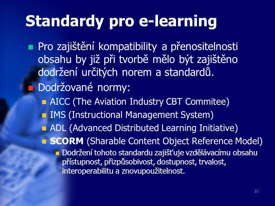 23 Standardy pro e-learning  Pro zajištění kompatibility a přenositelnosti obsahu by již při tvorbě mělo být zajištěno dodržení určitých norem a stan