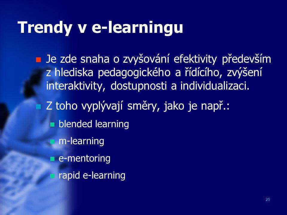 25 Trendy v e-learningu  Je zde snaha o zvyšování efektivity především z hlediska pedagogického a řídícího, zvýšení interaktivity, dostupnosti a indi