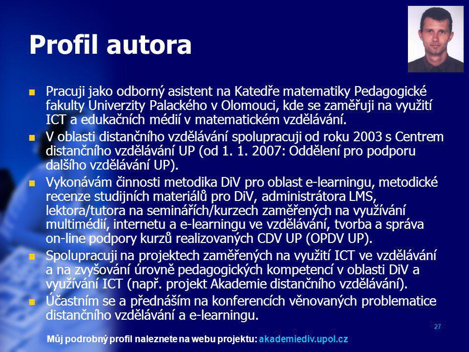 27 Profil autora  Pracuji jako odborný asistent na Katedře matematiky Pedagogické fakulty Univerzity Palackého v Olomouci, kde se zaměřuji na využití