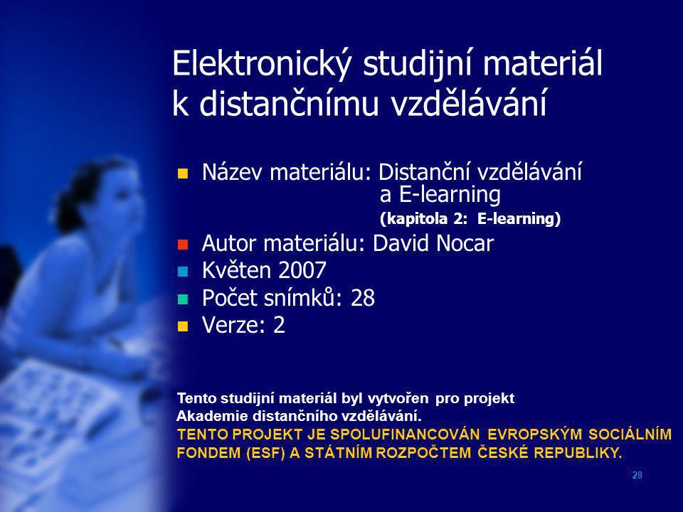 28 Elektronický studijní materiál k distančnímu vzdělávání  Název materiálu: Distanční vzdělávání a E-learning (kapitola 2: E-learning)  Autor mater