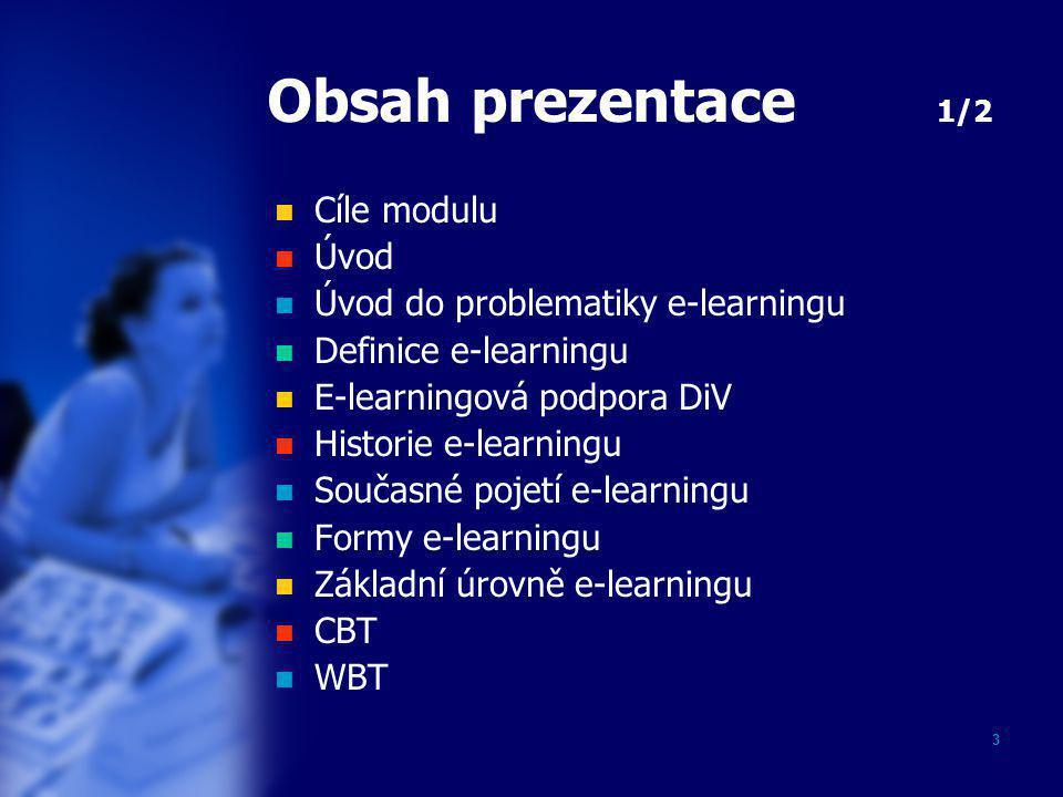 3 Obsah prezentace 1/2  Cíle modulu  Úvod  Úvod do problematiky e-learningu  Definice e-learningu  E-learningová podpora DiV  Historie e-learnin