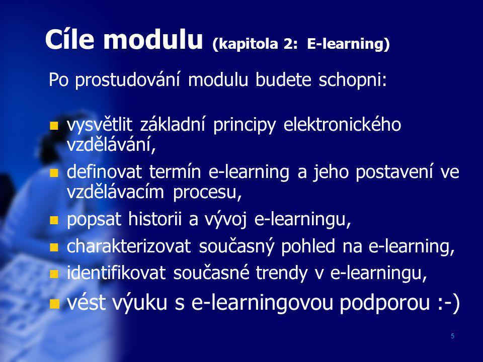 5 Cíle modulu (kapitola 2: E-learning) Po prostudování modulu budete schopni:  vysvětlit základní principy elektronického vzdělávání,  definovat ter