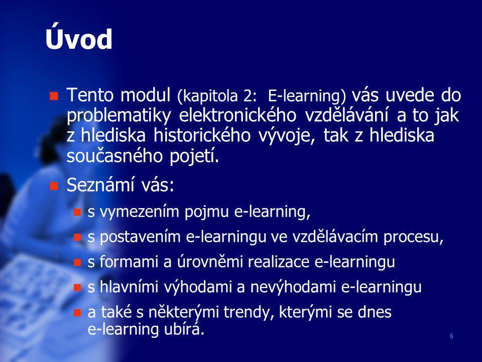 6 Úvod  Tento modul (kapitola 2: E-learning) vás uvede do problematiky elektronického vzdělávání a to jak z hlediska historického vývoje, tak z hledi