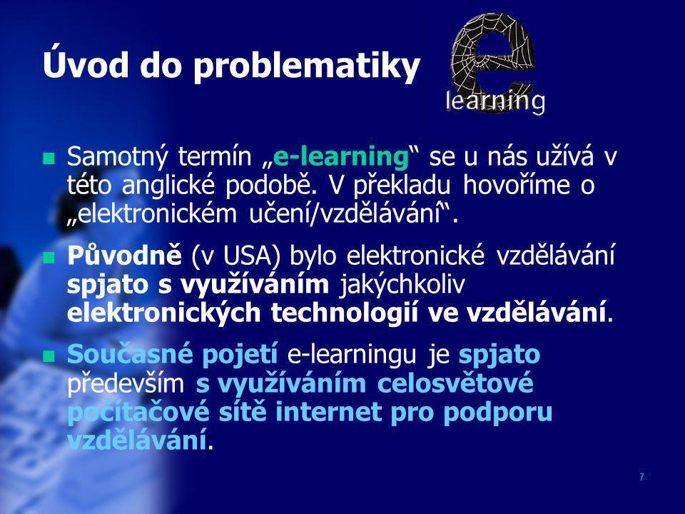 """7 Úvod do problematiky  Samotný termín """"e-learning"""" se u nás užívá v této anglické podobě. V překladu hovoříme o """"elektronickém učení/vzdělávání"""". """