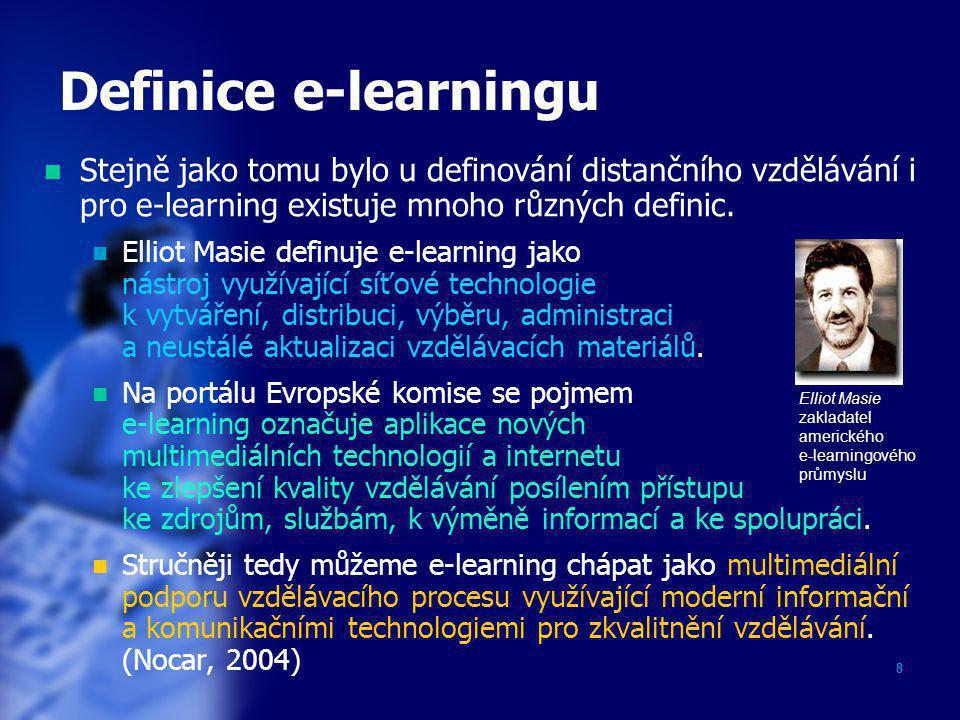 8 Definice e-learningu  Stejně jako tomu bylo u definování distančního vzdělávání i pro e-learning existuje mnoho různých definic.  Elliot Masie def