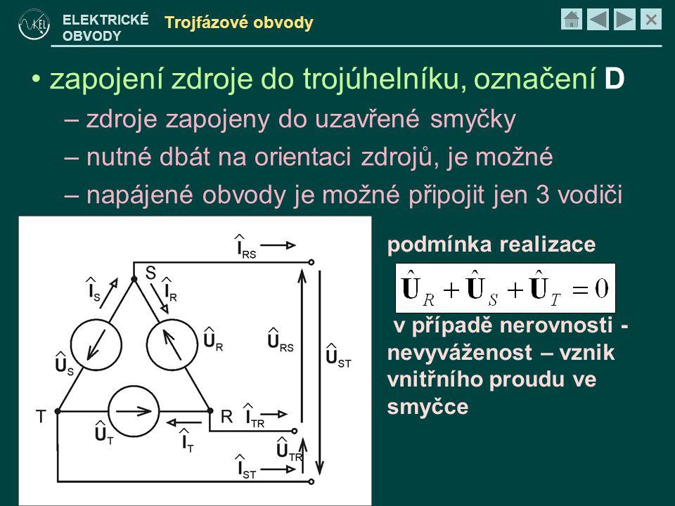 × ELEKTRICKÉ OBVODY Trojfázové obvody • zapojení zdroje do trojúhelníku, označení D – zdroje zapojeny do uzavřené smyčky – nutné dbát na orientaci zdrojů, je možné – napájené obvody je možné připojit jen 3 vodiči podmínka realizace v případě nerovnosti - nevyváženost – vznik vnitřního proudu ve smyčce