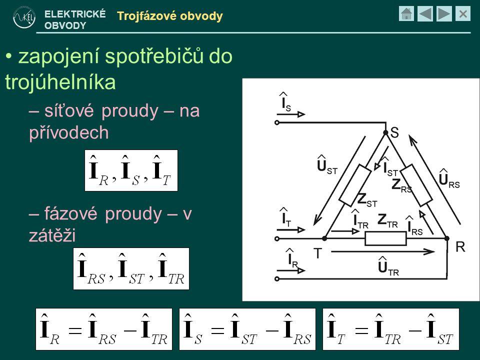 × ELEKTRICKÉ OBVODY Trojfázové obvody • zapojení spotřebičů do trojúhelníka – síťové proudy – na přívodech – fázové proudy – v zátěži
