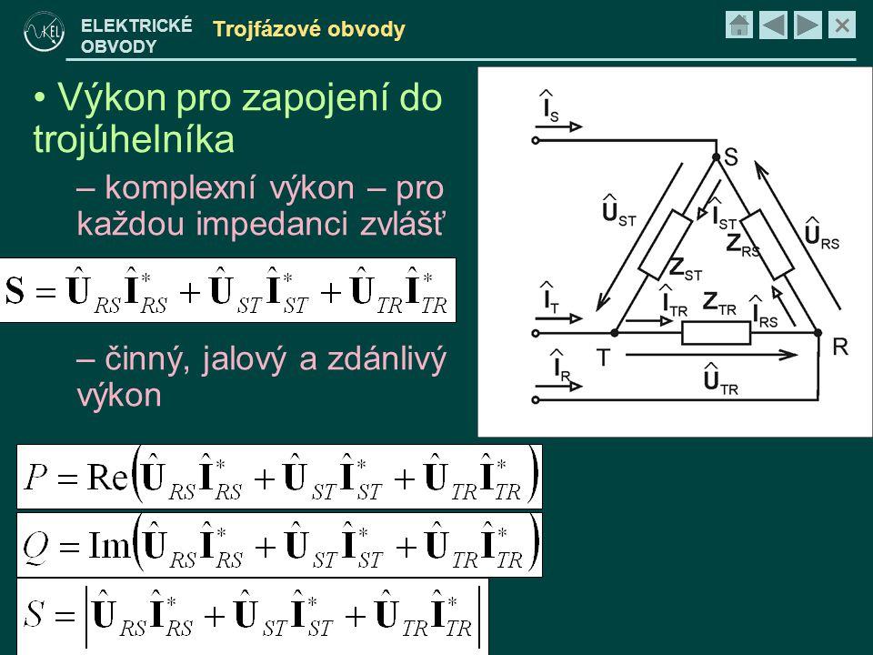 × ELEKTRICKÉ OBVODY Trojfázové obvody • Výkon pro zapojení do trojúhelníka – komplexní výkon – pro každou impedanci zvlášť – činný, jalový a zdánlivý výkon