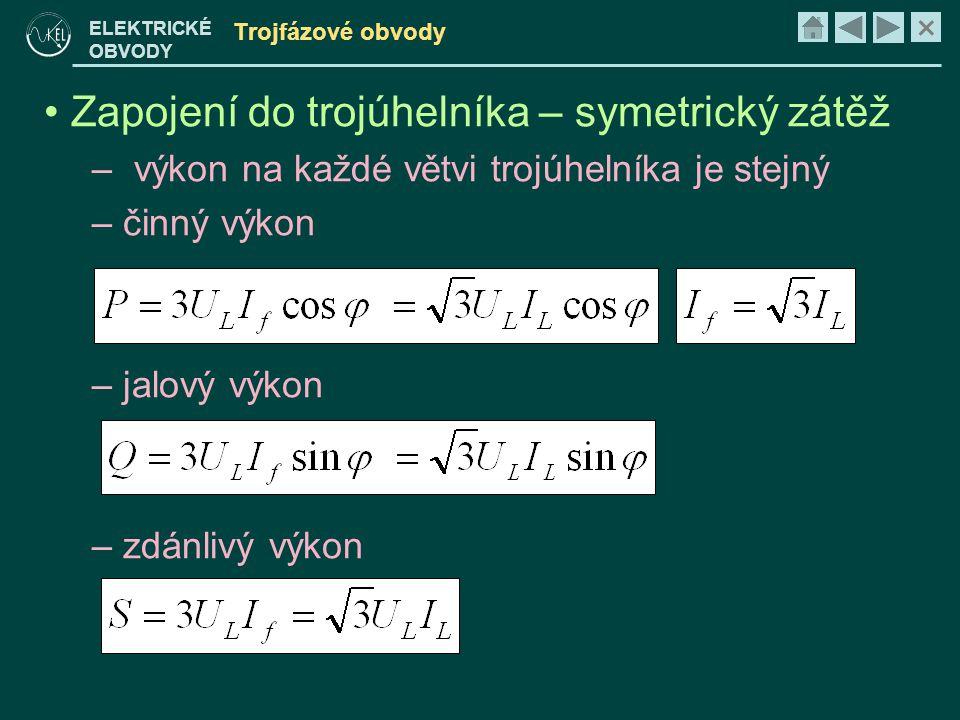 × ELEKTRICKÉ OBVODY Trojfázové obvody • Zapojení do trojúhelníka – symetrický zátěž – výkon na každé větvi trojúhelníka je stejný – činný výkon – jalový výkon – zdánlivý výkon