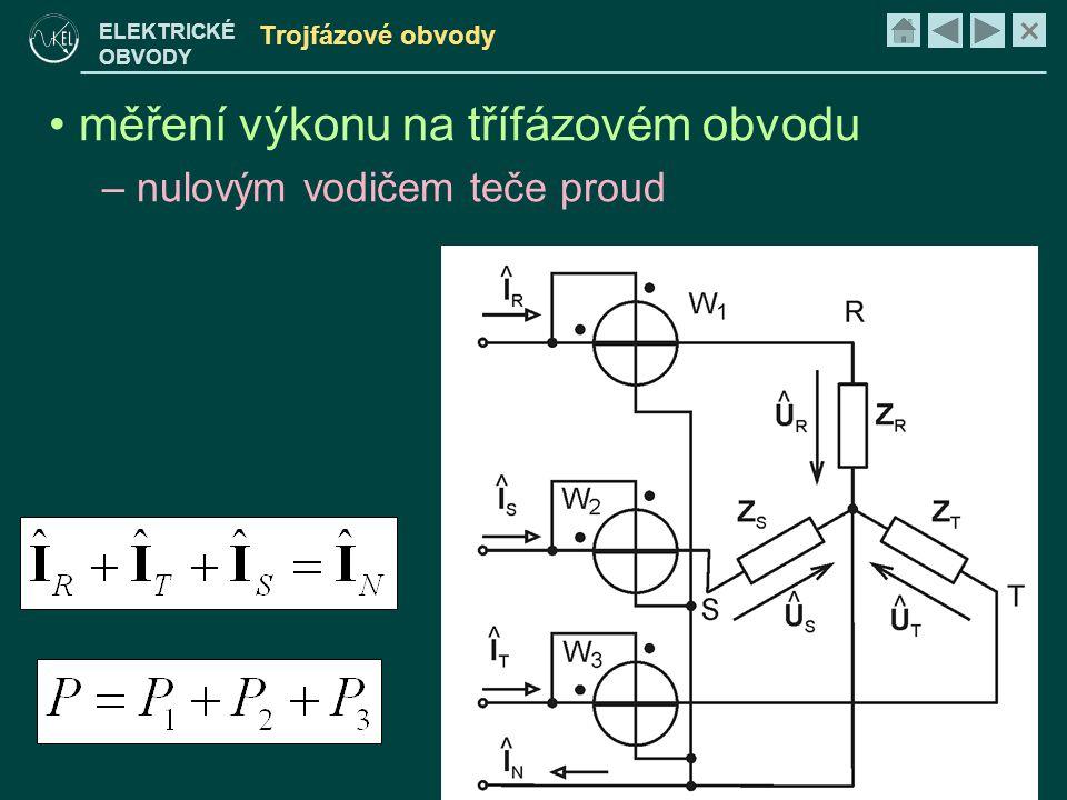 × ELEKTRICKÉ OBVODY Trojfázové obvody • měření výkonu na třífázovém obvodu – nulovým vodičem teče proud