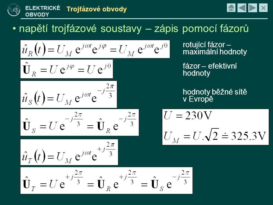 × ELEKTRICKÉ OBVODY Trojfázové obvody • napětí trojfázové soustavy –zavedení pomocného komplexního čísla –součet fázových napětí