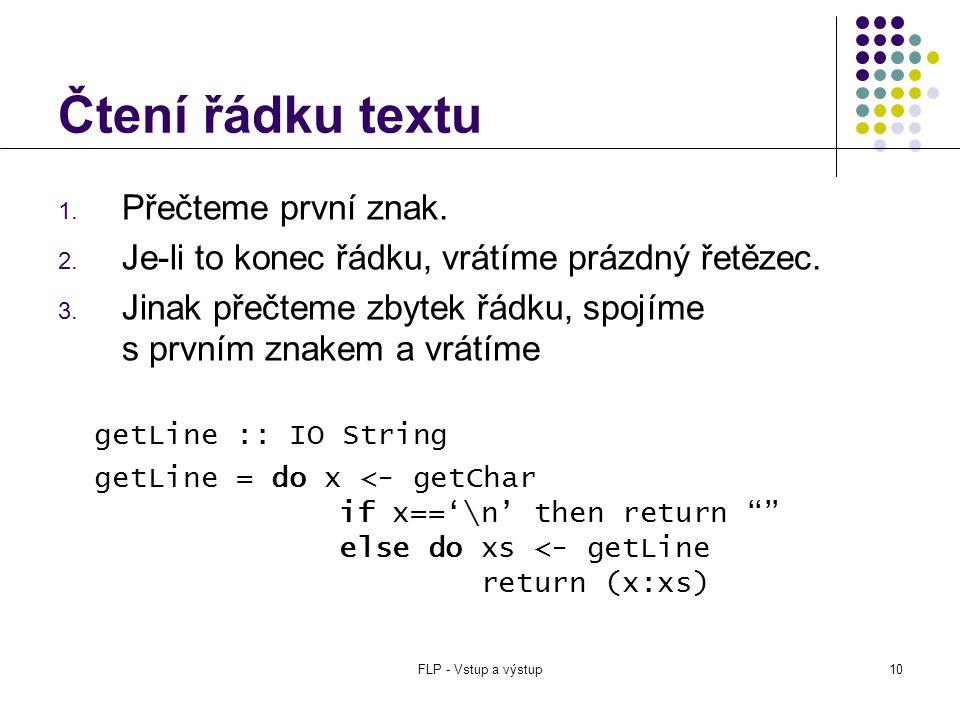 FLP - Vstup a výstup10 Čtení řádku textu 1. Přečteme první znak.