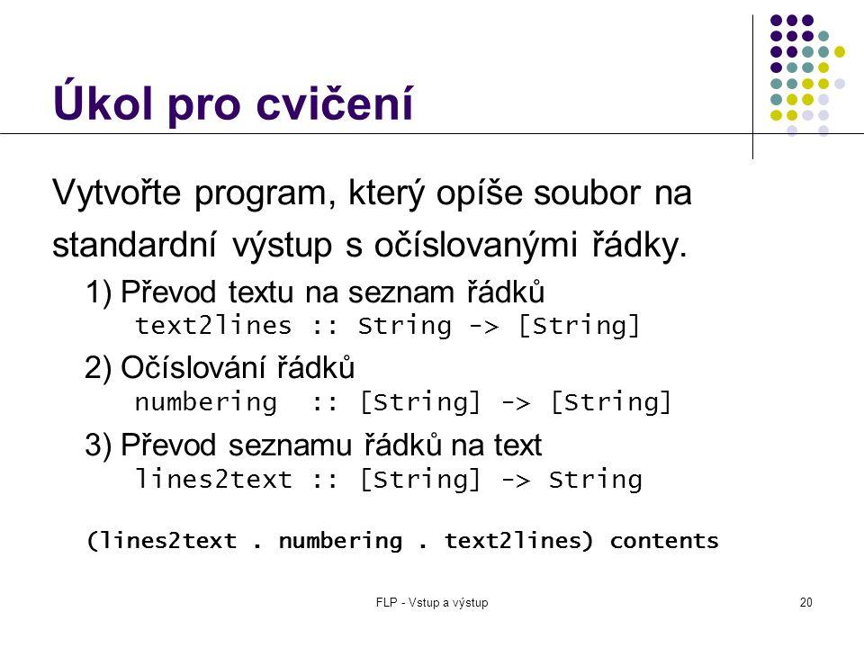 FLP - Vstup a výstup20 Úkol pro cvičení Vytvořte program, který opíše soubor na standardní výstup s očíslovanými řádky.