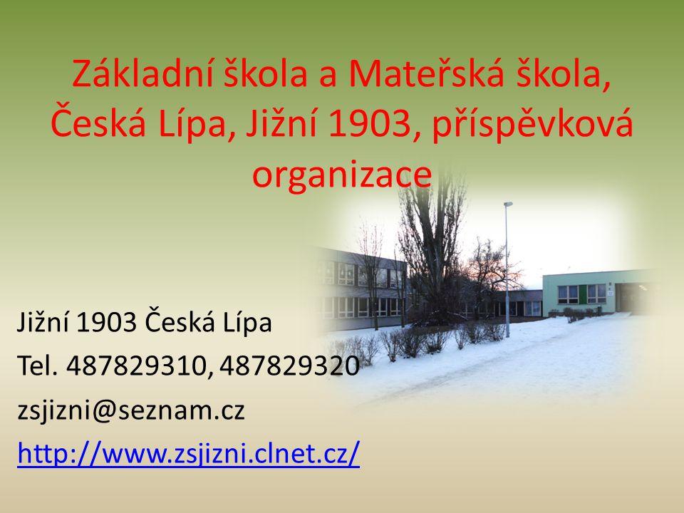 Základní škola a Mateřská škola, Česká Lípa, Jižní 1903, příspěvková organizace Jižní 1903 Česká Lípa Tel.