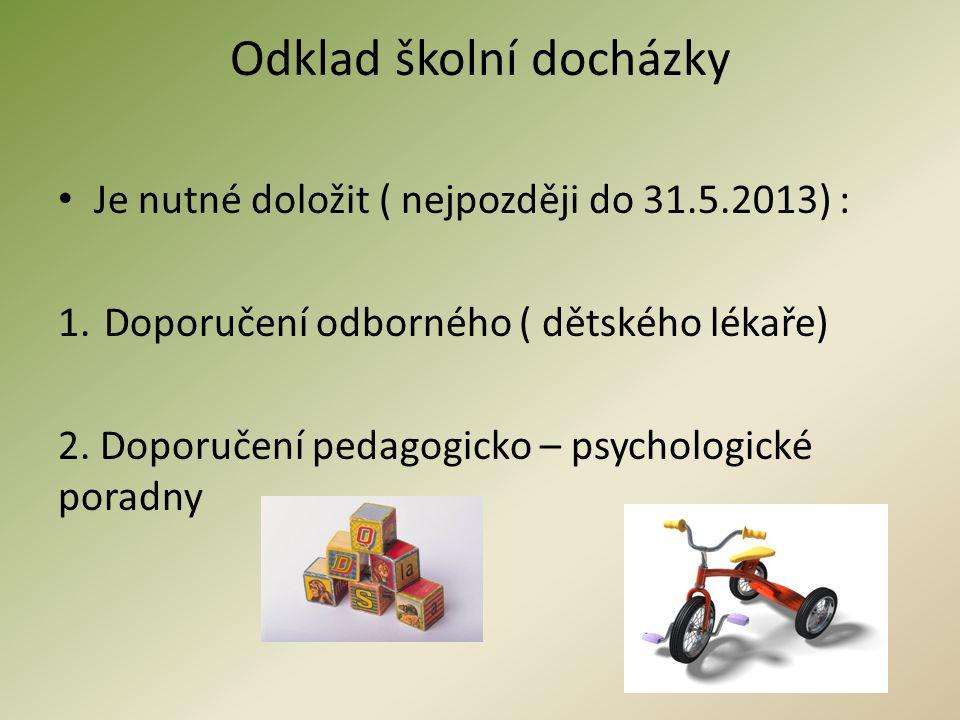 Odklad školní docházky • Je nutné doložit ( nejpozději do 31.5.2013) : 1.