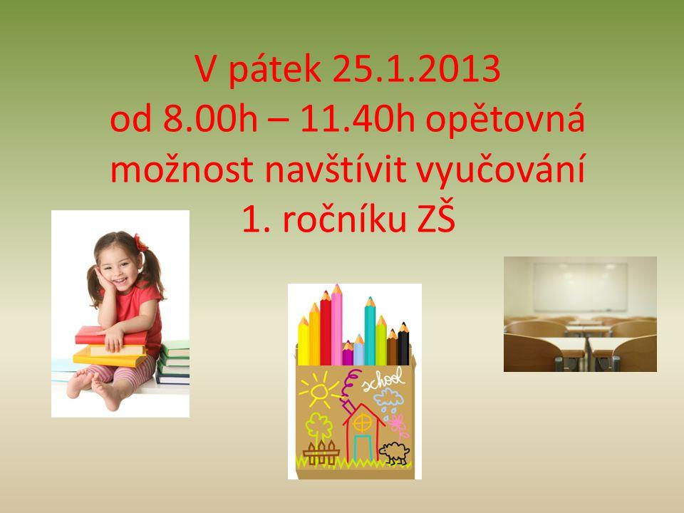 V pátek 25.1.2013 od 8.00h – 11.40h opětovná možnost navštívit vyučování 1. ročníku ZŠ