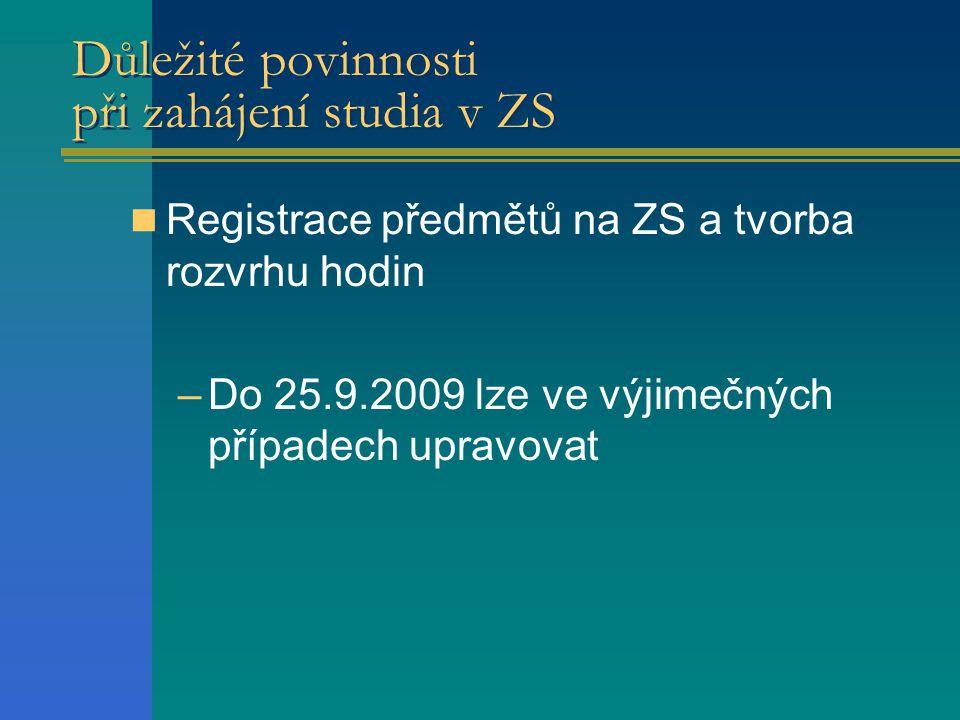 Důležité povinnosti při zahájení studia v ZS  Registrace předmětů na ZS a tvorba rozvrhu hodin –Do 25.9.2009 lze ve výjimečných případech upravovat