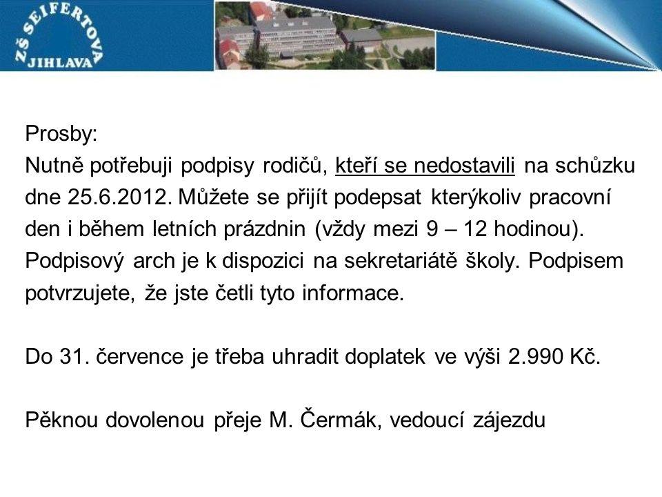 Prosby: Nutně potřebuji podpisy rodičů, kteří se nedostavili na schůzku dne 25.6.2012. Můžete se přijít podepsat kterýkoliv pracovní den i během letní