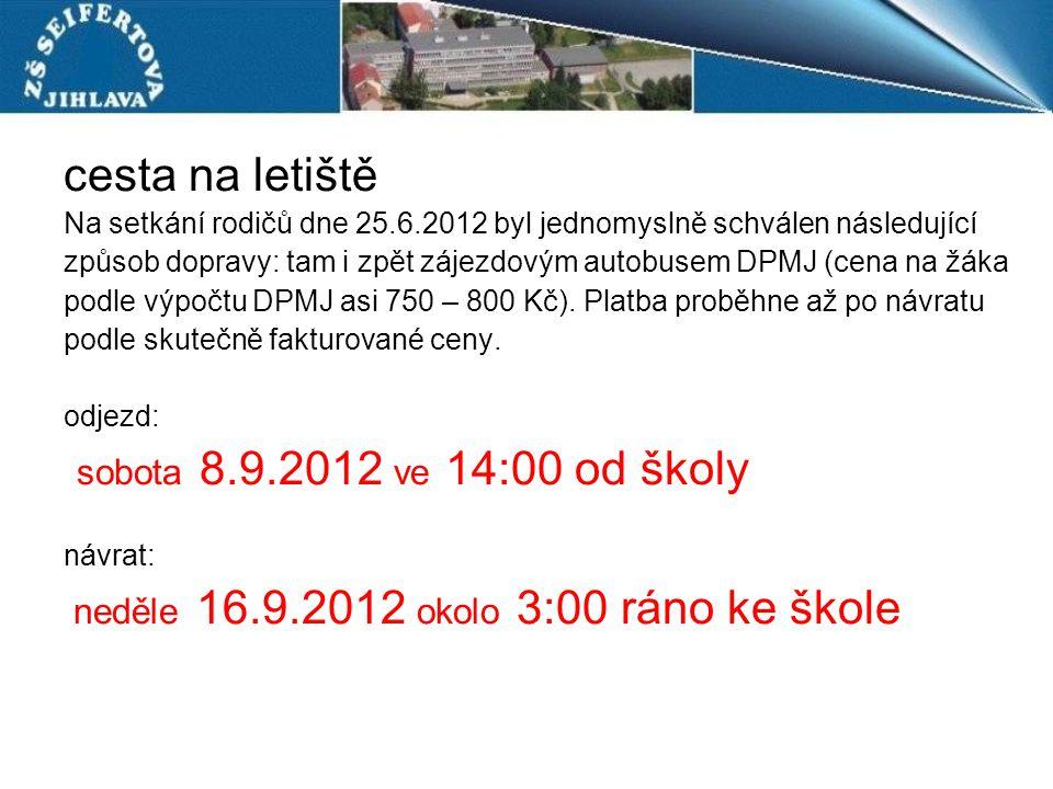 cesta na letiště Na setkání rodičů dne 25.6.2012 byl jednomyslně schválen následující způsob dopravy: tam i zpět zájezdovým autobusem DPMJ (cena na žá