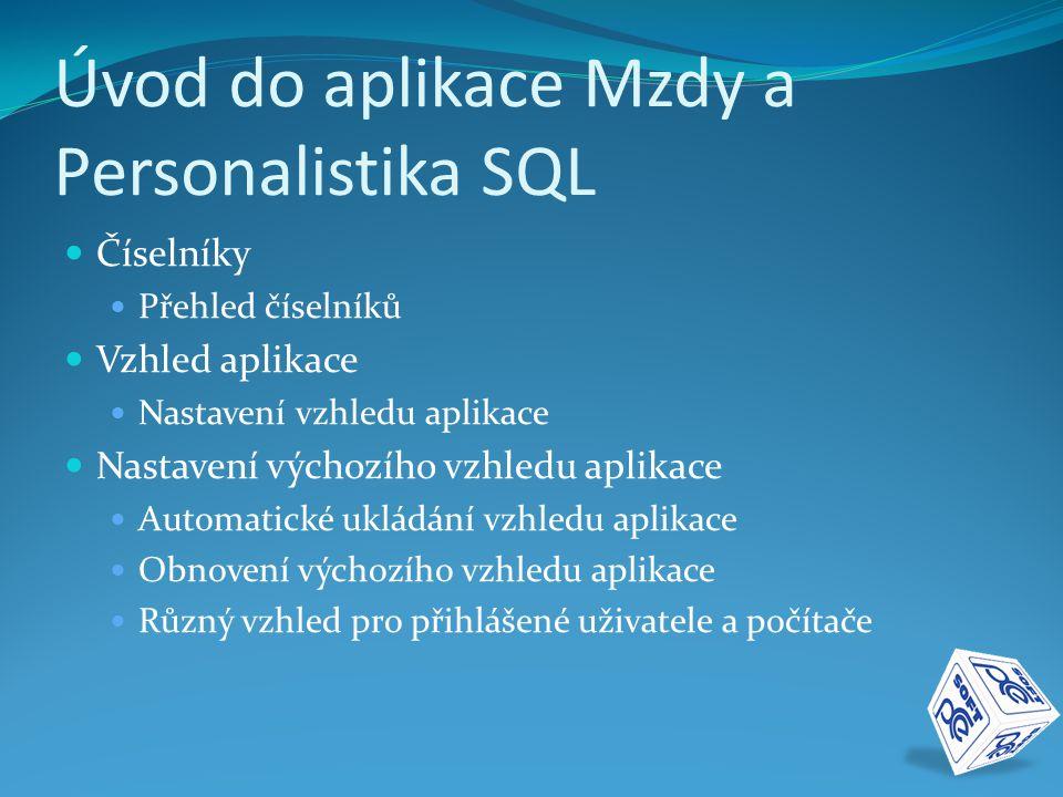 Úvod do aplikace Mzdy a Personalistika SQL  Číselníky  Přehled číselníků  Vzhled aplikace  Nastavení vzhledu aplikace  Nastavení výchozího vzhledu aplikace  Automatické ukládání vzhledu aplikace  Obnovení výchozího vzhledu aplikace  Různý vzhled pro přihlášené uživatele a počítače