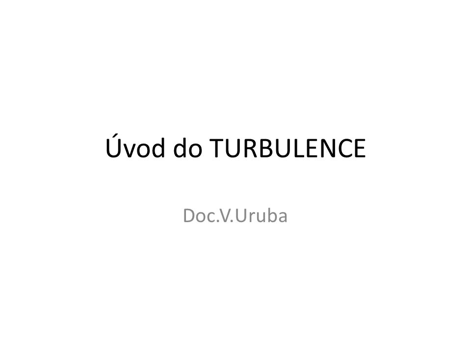 Úvod do TURBULENCE Doc.V.Uruba