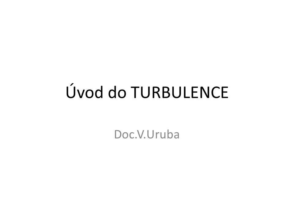 30/6/1422 Turbulence x Laminární proud • Z laminárního proudění vzniká turbulence • Pořádek (tj.
